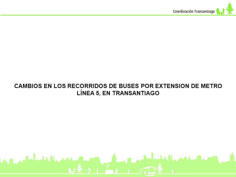 CAMBIOS EN LOS RECORRIDOS DE BUSES POR EXTENSION DE METRO LÍNEA 5, EN TRANSANTIAGO