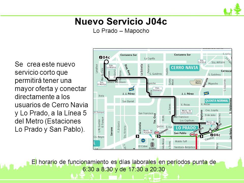 Nuevo Servicio J04c Lo Prado – Mapocho Se crea este nuevo servicio corto que permitirá tener una mayor oferta y conectar directamente a los usuarios d