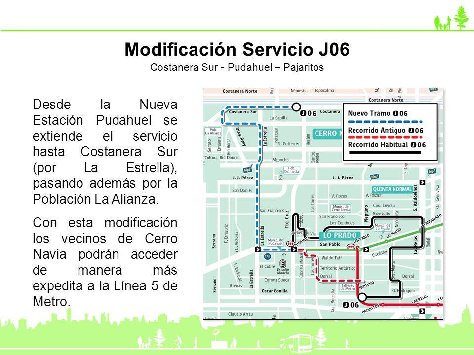 Modificación Servicio J06 Costanera Sur - Pudahuel – Pajaritos Desde la Nueva Estación Pudahuel se extiende el servicio hasta Costanera Sur (por La Es