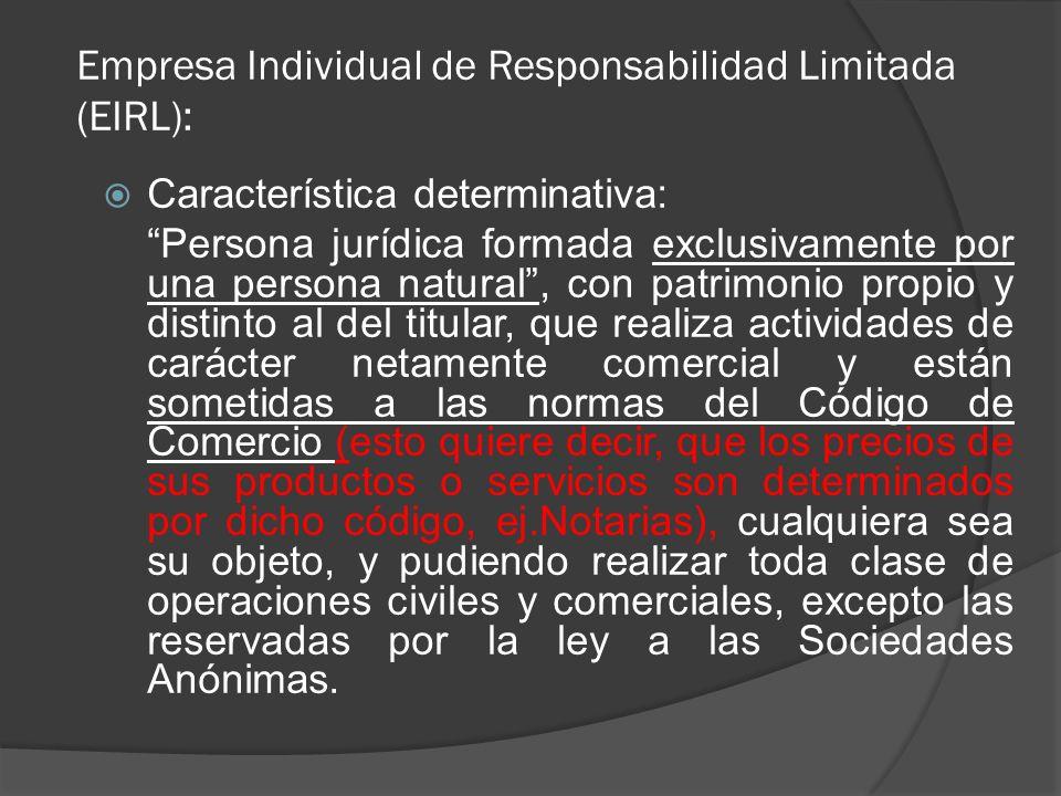 Empresa Individual de Responsabilidad Limitada (EIRL): Característica determinativa: Persona jurídica formada exclusivamente por una persona natural,