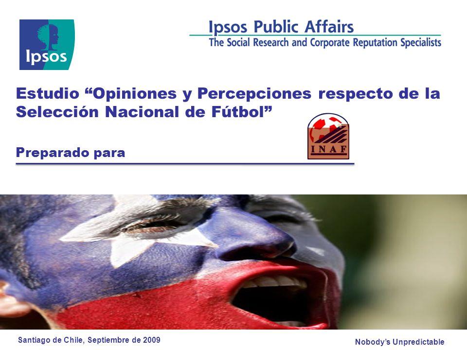 Nobodys Unpredictable Estudio Opiniones y Percepciones respecto de la Selección Nacional de Fútbol Preparado para Santiago de Chile, Septiembre de 2009