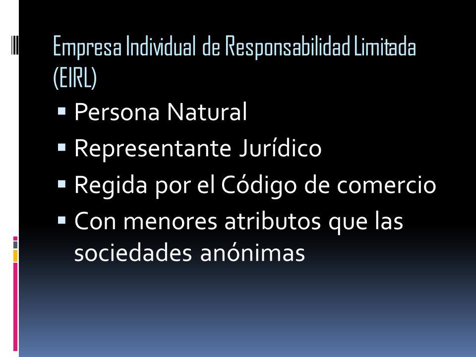 Empresa Individual de Responsabilidad Limitada (EIRL) Persona Natural Representante Jurídico Regida por el Código de comercio Con menores atributos qu