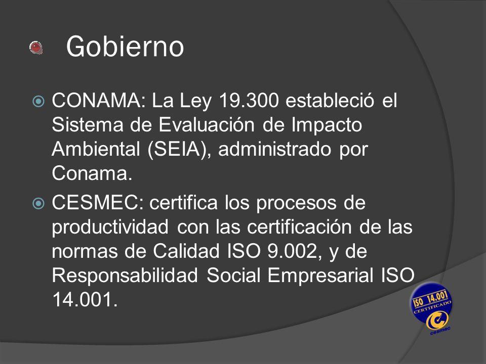 Gobierno CONAMA: La Ley 19.300 estableció el Sistema de Evaluación de Impacto Ambiental (SEIA), administrado por Conama. CESMEC: certifica los proceso