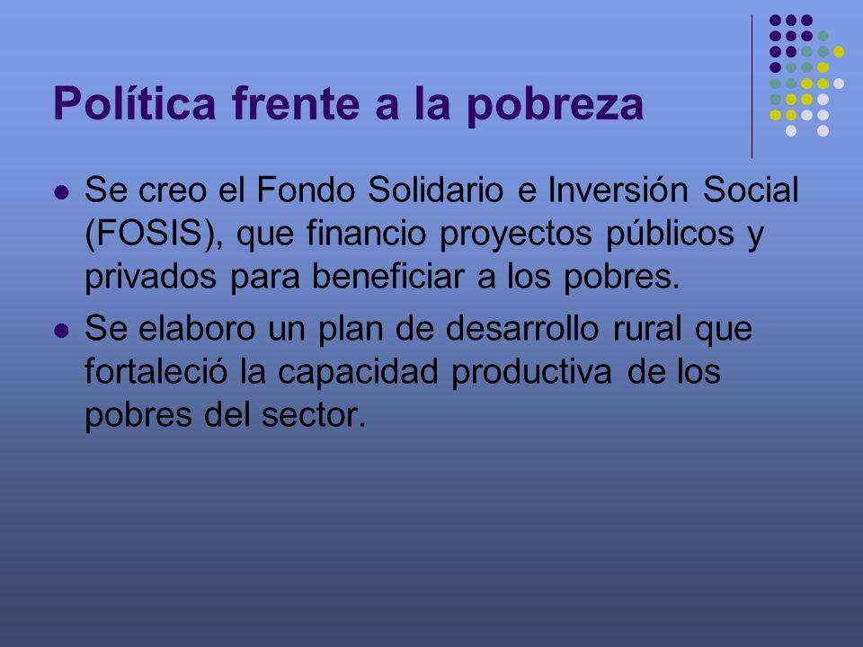 Política frente a la pobreza Se creo el Fondo Solidario e Inversión Social (FOSIS), que financio proyectos públicos y privados para beneficiar a los p