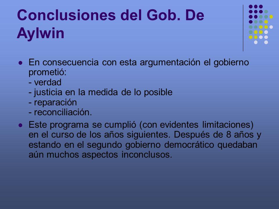 Conclusiones del Gob. De Aylwin En consecuencia con esta argumentación el gobierno prometió: - verdad - justicia en la medida de lo posible - reparaci