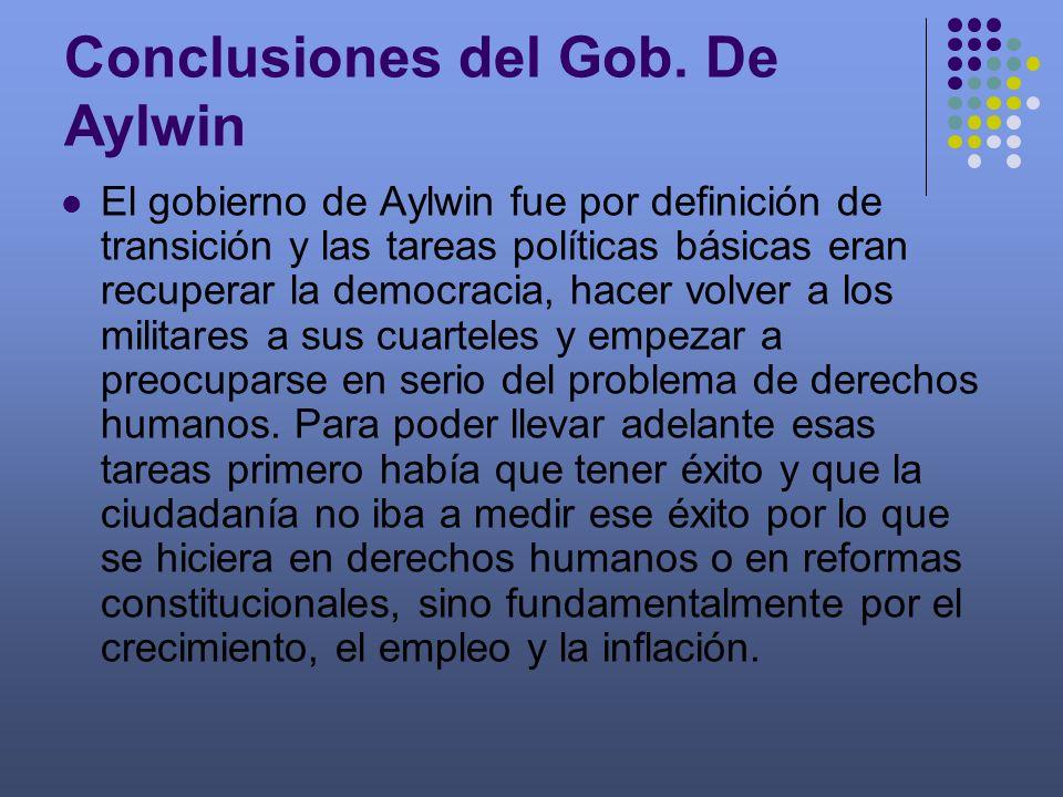 El gobierno de Aylwin fue por definición de transición y las tareas políticas básicas eran recuperar la democracia, hacer volver a los militares a sus
