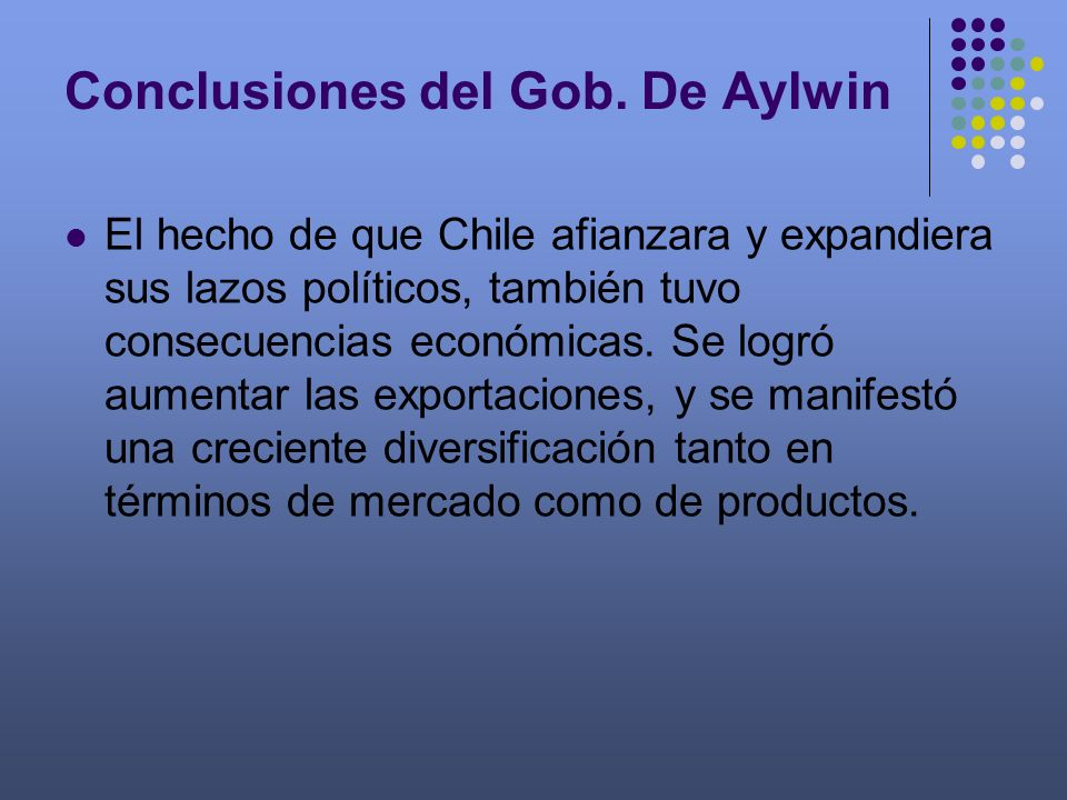 El hecho de que Chile afianzara y expandiera sus lazos políticos, también tuvo consecuencias económicas. Se logró aumentar las exportaciones, y se man