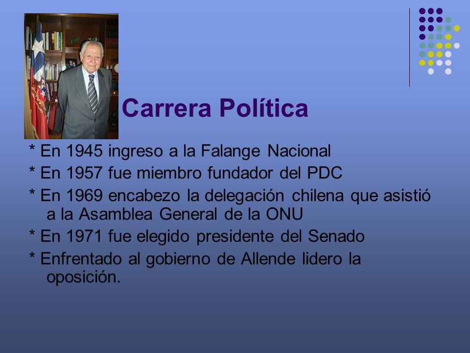 Carrera Política * En 1945 ingreso a la Falange Nacional * En 1957 fue miembro fundador del PDC * En 1969 encabezo la delegación chilena que asistió a