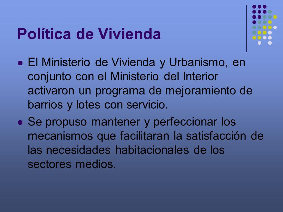 Política de Vivienda El Ministerio de Vivienda y Urbanismo, en conjunto con el Ministerio del Interior activaron un programa de mejoramiento de barrio