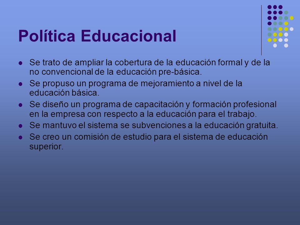Política Educacional Se trato de ampliar la cobertura de la educación formal y de la no convencional de la educación pre-básica. Se propuso un program