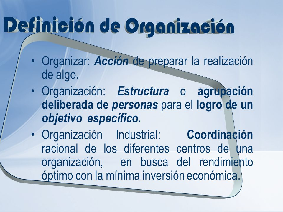 Organizar: Acción de preparar la realización de algo. Organización: Estructura o agrupación deliberada de personas para el logro de un objetivo especí