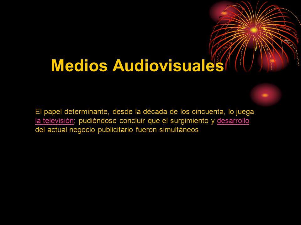 Medios Audiovisuales El papel determinante, desde la década de los cincuenta, lo juega la televisión; pudiéndose concluir que el surgimiento y desarro
