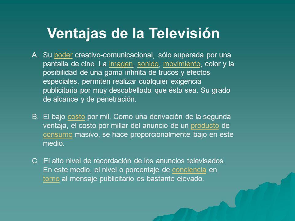 Ventajas de la Televisión A.Su poder creativo-comunicacional, sólo superada por una pantalla de cine. La imagen, sonido, movimiento, color y la posibi