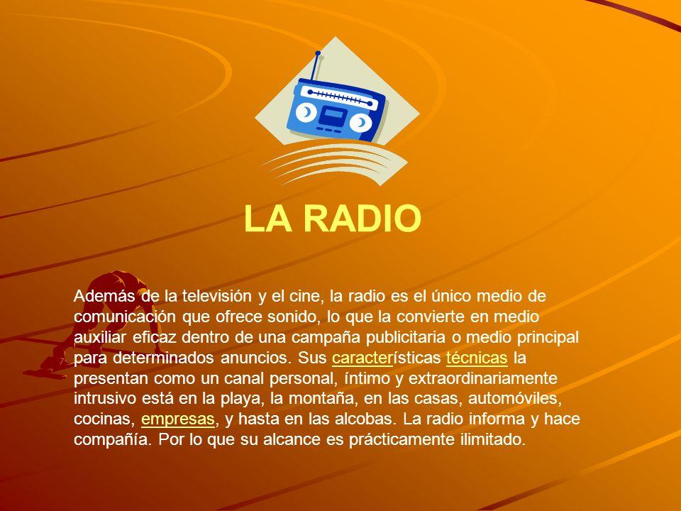 LA RADIO Además de la televisión y el cine, la radio es el único medio de comunicación que ofrece sonido, lo que la convierte en medio auxiliar eficaz