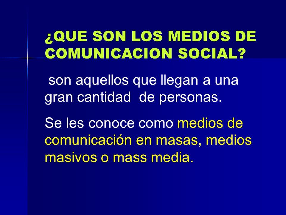 ¿QUE SON LOS MEDIOS DE COMUNICACION SOCIAL? son aquellos que llegan a una gran cantidad de personas. Se les conoce como medios de comunicación en masa