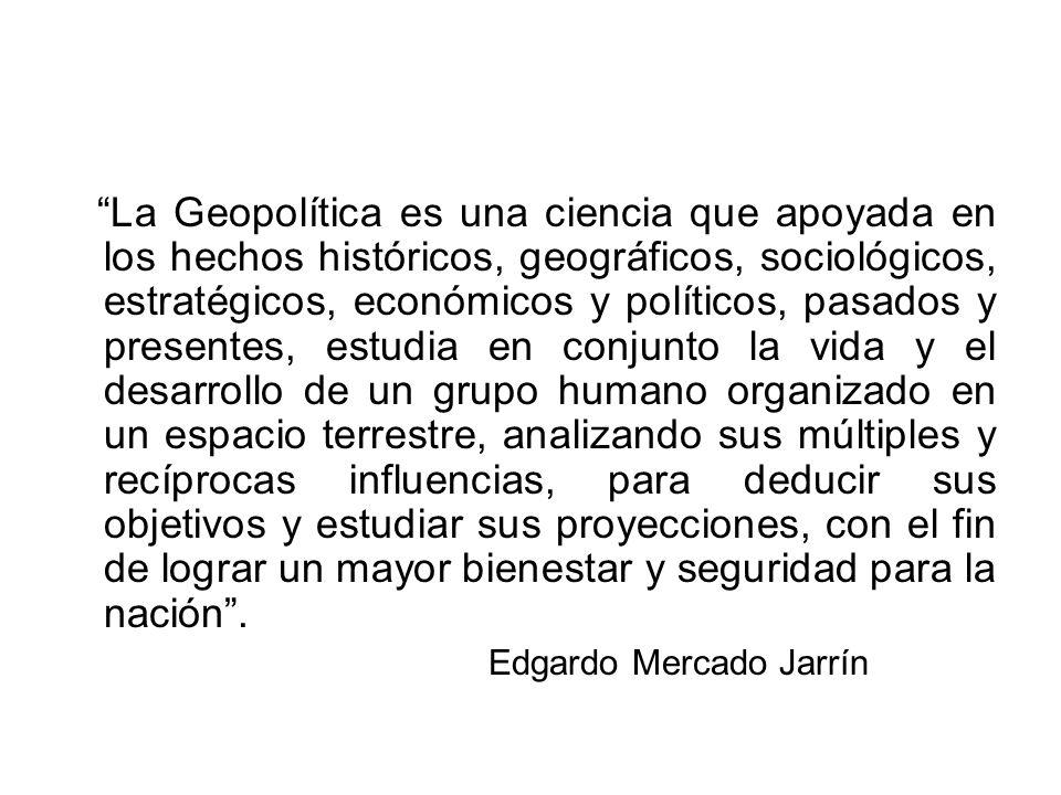 La Geopolítica es una ciencia que apoyada en los hechos históricos, geográficos, sociológicos, estratégicos, económicos y políticos, pasados y present