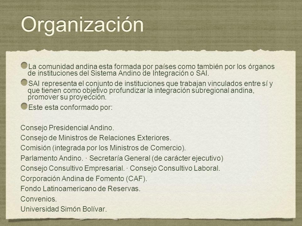 Organización La comunidad andina esta formada por países como también por los órganos de instituciones del Sistema Andino de Integración o SAI. SAI re