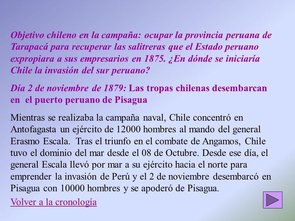Objetivo chileno en la campaña: ocupar la provincia peruana de Tarapacá para recuperar las salitreras que el Estado peruano expropiara a sus empresari