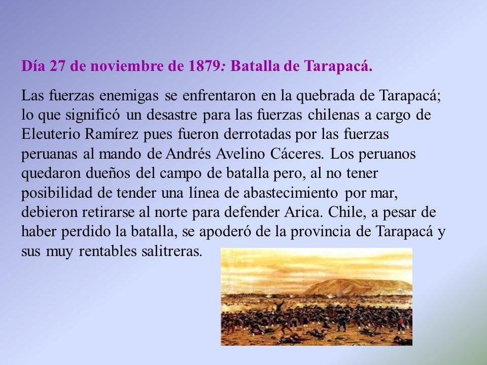Día 27 de noviembre de 1879: Batalla de Tarapacá. Las fuerzas enemigas se enfrentaron en la quebrada de Tarapacá; lo que significó un desastre para la