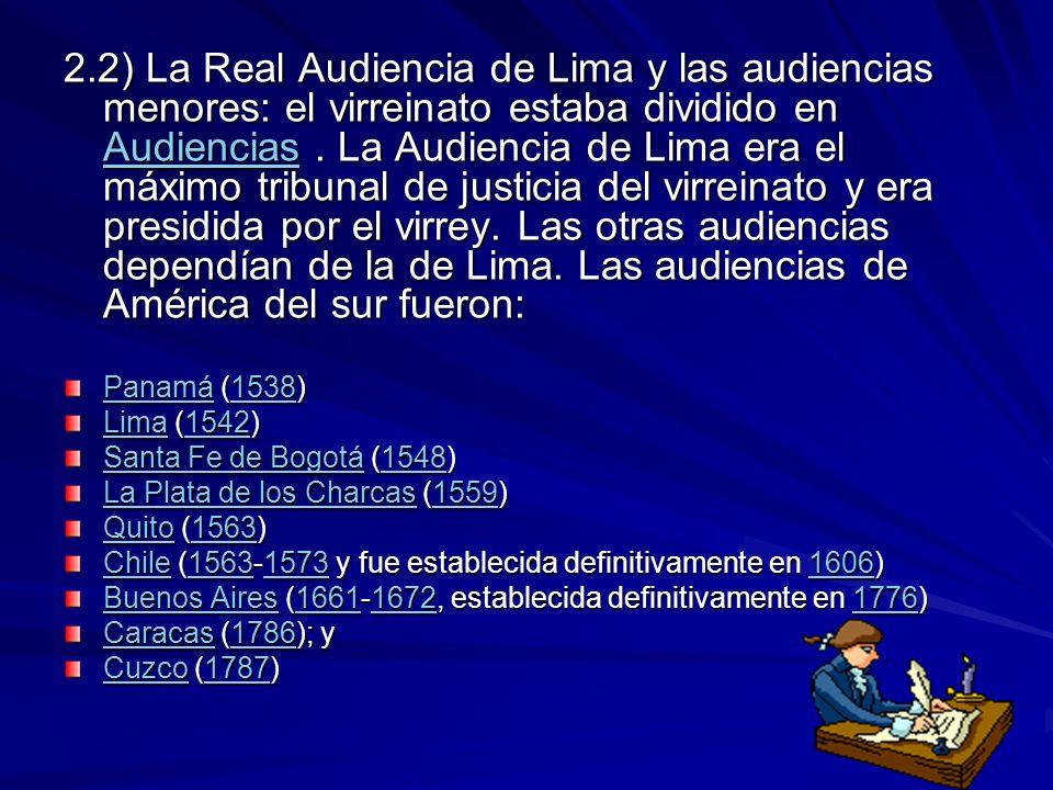 2.2) La Real Audiencia de Lima y las audiencias menores: el virreinato estaba dividido en Audiencias. La Audiencia de Lima era el máximo tribunal de j