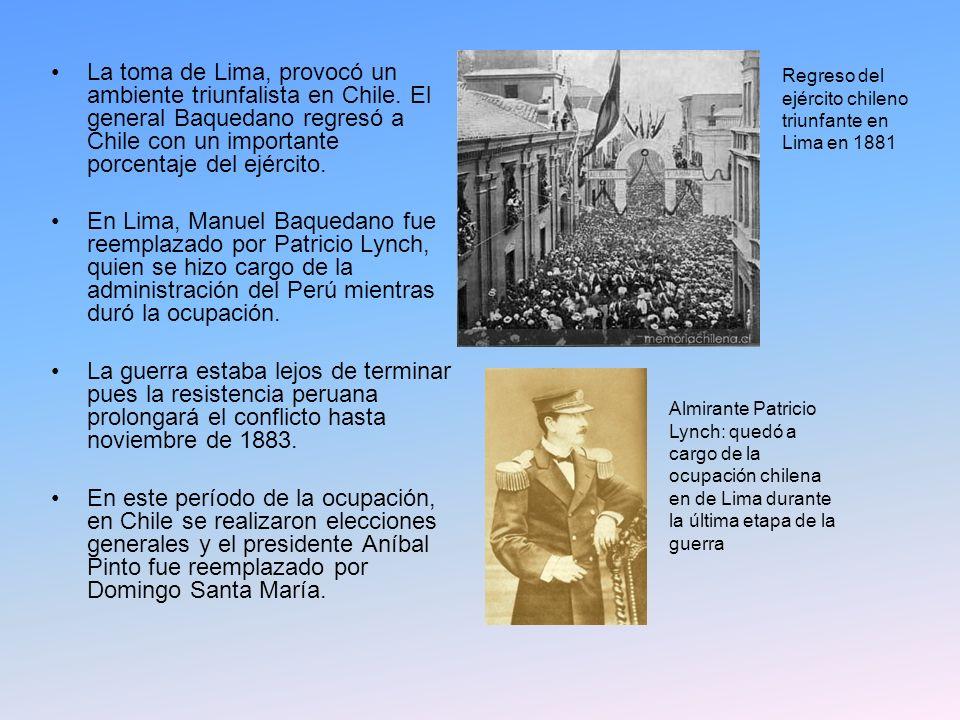La toma de Lima, provocó un ambiente triunfalista en Chile. El general Baquedano regresó a Chile con un importante porcentaje del ejército. En Lima, M