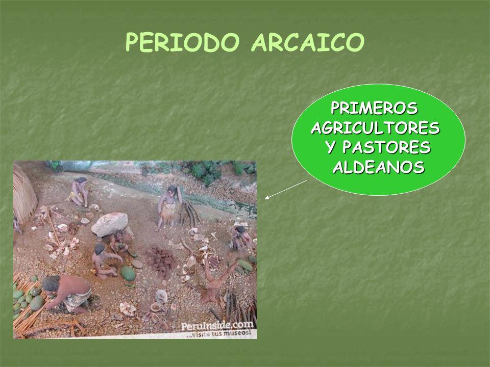 PERIODO ARCAICO PRIMEROSAGRICULTORES Y PASTORES ALDEANOS