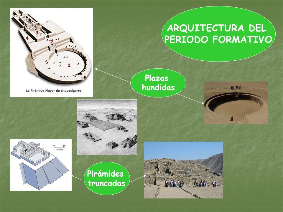 ARQUITECTURA DEL PERIODO FORMATIVO Pirámides truncadas Plazas hundidas