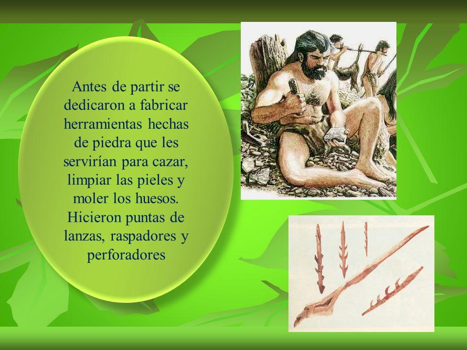 Antes de partir se dedicaron a fabricar herramientas hechas de piedra que les servirían para cazar, limpiar las pieles y moler los huesos.