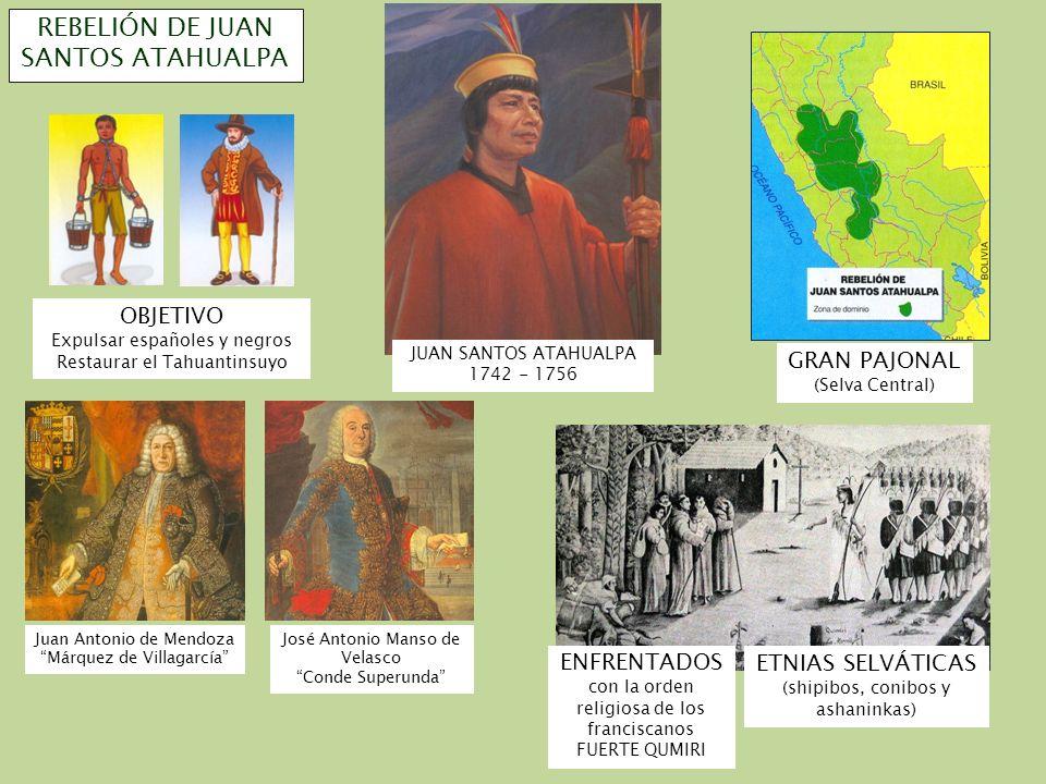 GRAN PAJONAL (Selva Central) REBELIÓN DE JUAN SANTOS ATAHUALPA JUAN SANTOS ATAHUALPA 1742 - 1756 OBJETIVO Expulsar españoles y negros Restaurar el Tah
