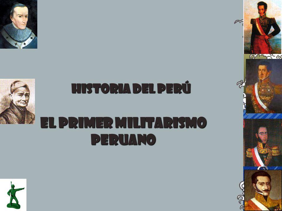 EL PRIMER MILITARISMO PERUANO (1827 – 1872) Definición: militarismo es la situación en la que el poder militar se impone sobre el poder civil al que, en un sistema republicano, debería estar subordinado.