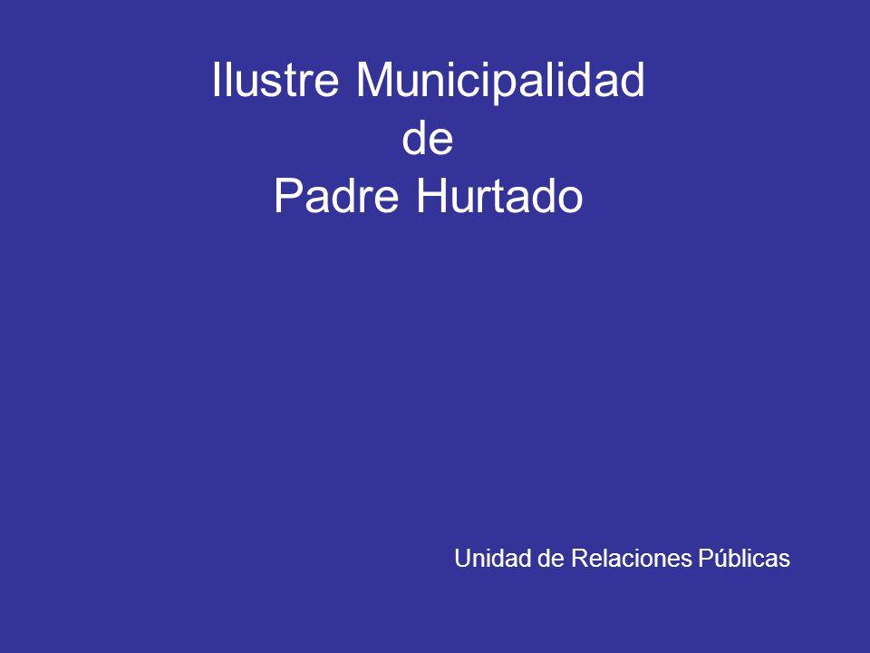 Ilustre Municipalidad de Padre Hurtado Unidad de Relaciones Públicas