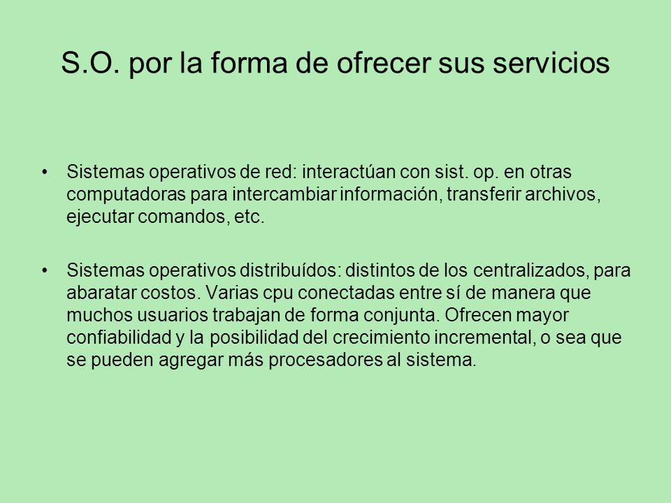 S.O. por la forma de ofrecer sus servicios Sistemas operativos de red: interactúan con sist. op. en otras computadoras para intercambiar información,
