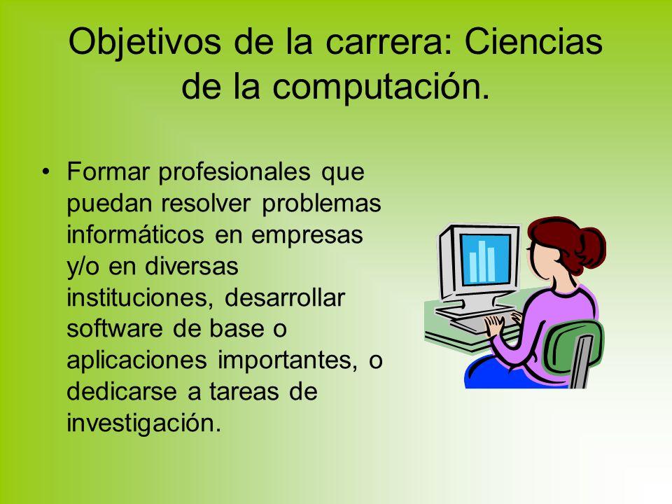 Objetivos de la carrera: Ciencias de la computación.