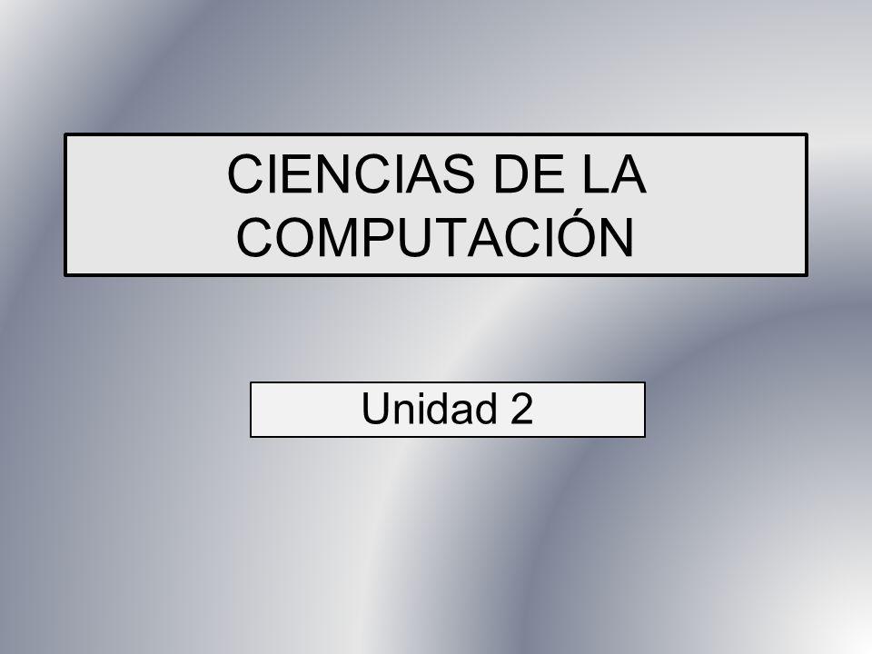 CIENCIAS DE LA COMPUTACIÓN Unidad 2