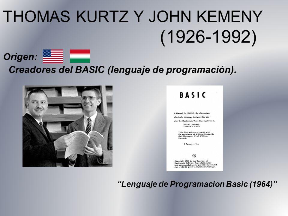 THOMAS KURTZ Y JOHN KEMENY (1926-1992) Origen: Creadores del BASIC (lenguaje de programación). Lenguaje de Programacion Basic (1964)