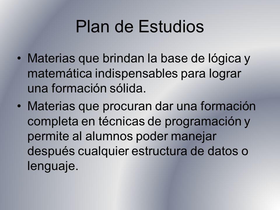 Plan de Estudios Materias que brindan la base de lógica y matemática indispensables para lograr una formación sólida. Materias que procuran dar una fo