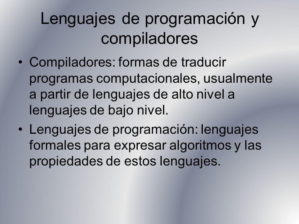 Lenguajes de programación y compiladores Compiladores: formas de traducir programas computacionales, usualmente a partir de lenguajes de alto nivel a