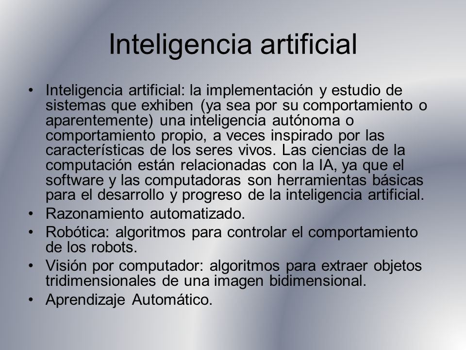 Inteligencia artificial Inteligencia artificial: la implementación y estudio de sistemas que exhiben (ya sea por su comportamiento o aparentemente) un