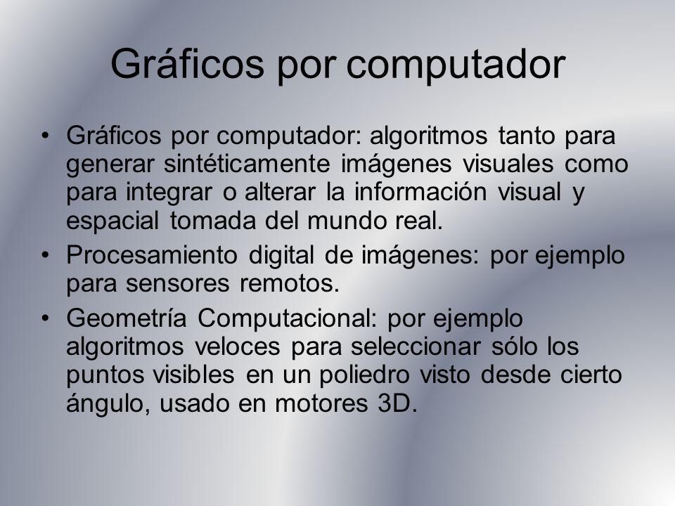 Gráficos por computador Gráficos por computador: algoritmos tanto para generar sintéticamente imágenes visuales como para integrar o alterar la información visual y espacial tomada del mundo real.