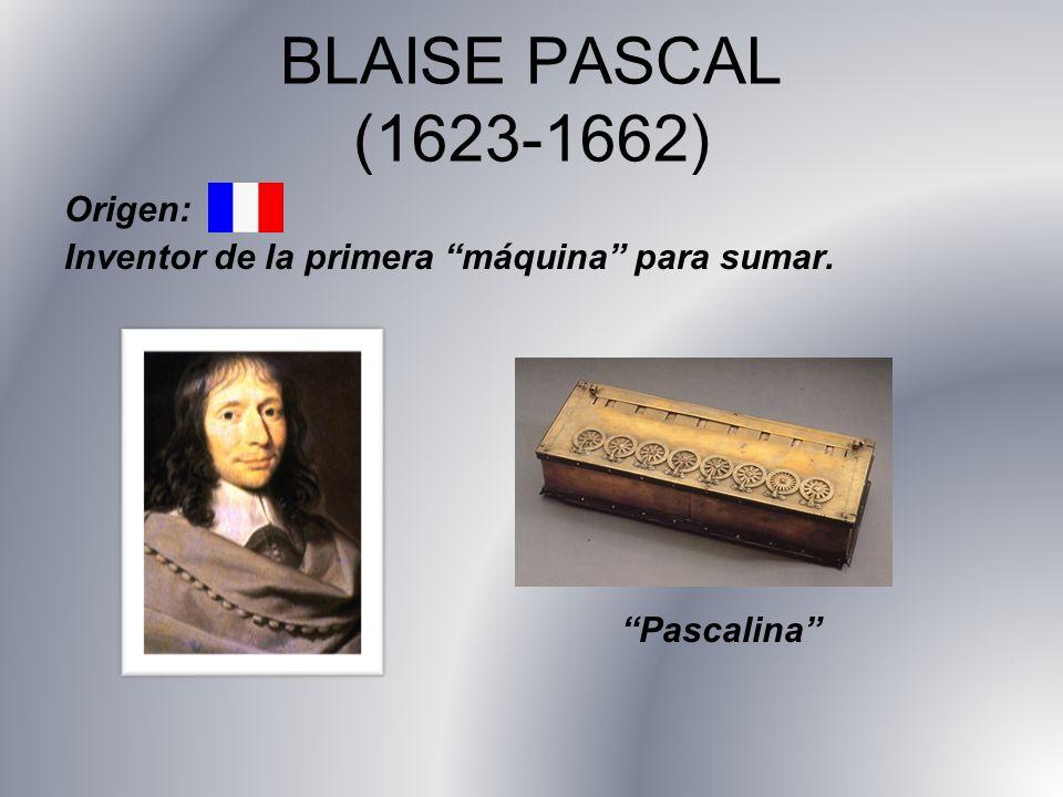 BLAISE PASCAL (1623-1662) Origen: Inventor de la primera máquina para sumar. Pascalina