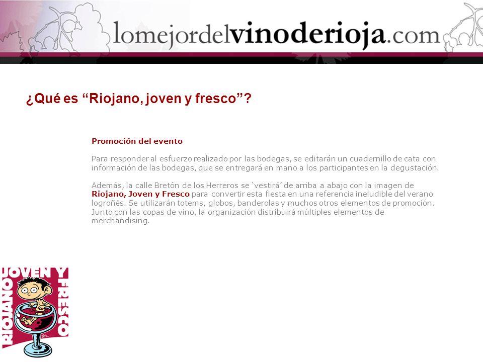 ¿Qué es Riojano, joven y fresco? Promoción del evento Para responder al esfuerzo realizado por las bodegas, se editarán un cuadernillo de cata con inf