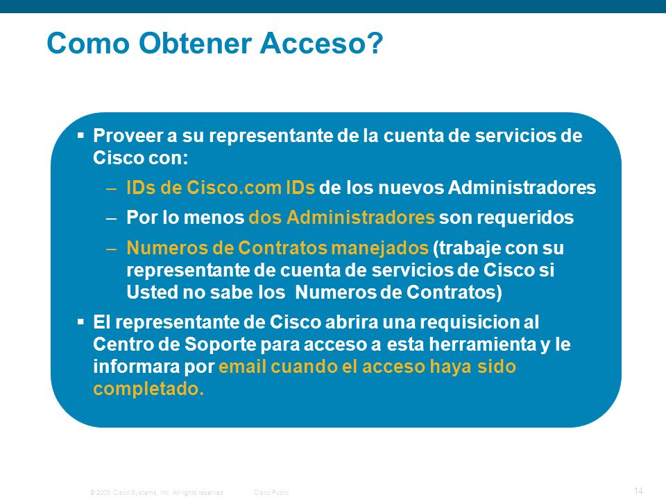 © 2009 Cisco Systems, Inc. All rights reserved.Cisco Public 14 Como Obtener Acceso.