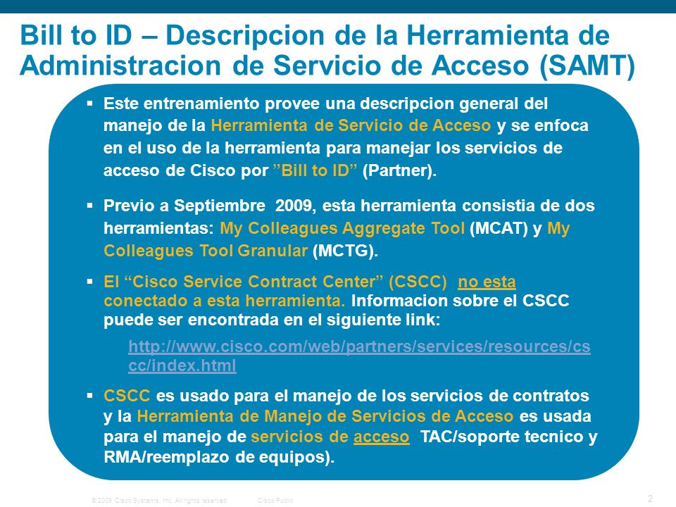 © 2009 Cisco Systems, Inc. All rights reserved.Cisco Public 2 Bill to ID – Descripcion de la Herramienta de Administracion de Servicio de Acceso (SAMT