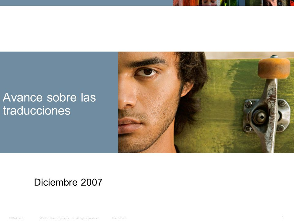 © 2007 Cisco Systems, Inc. All rights reserved.Cisco PublicCCNA rev5 1 Avance sobre las traducciones Diciembre 2007