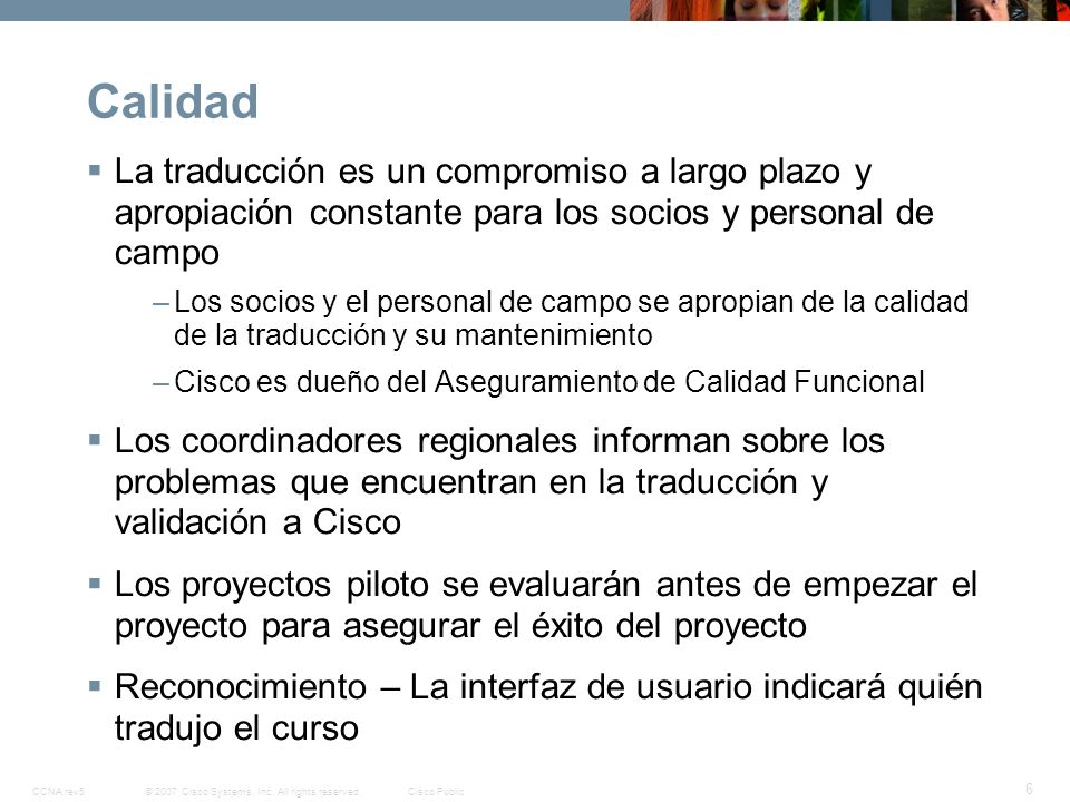© 2007 Cisco Systems, Inc. All rights reserved.Cisco PublicCCNA rev5 6 Calidad La traducción es un compromiso a largo plazo y apropiación constante pa