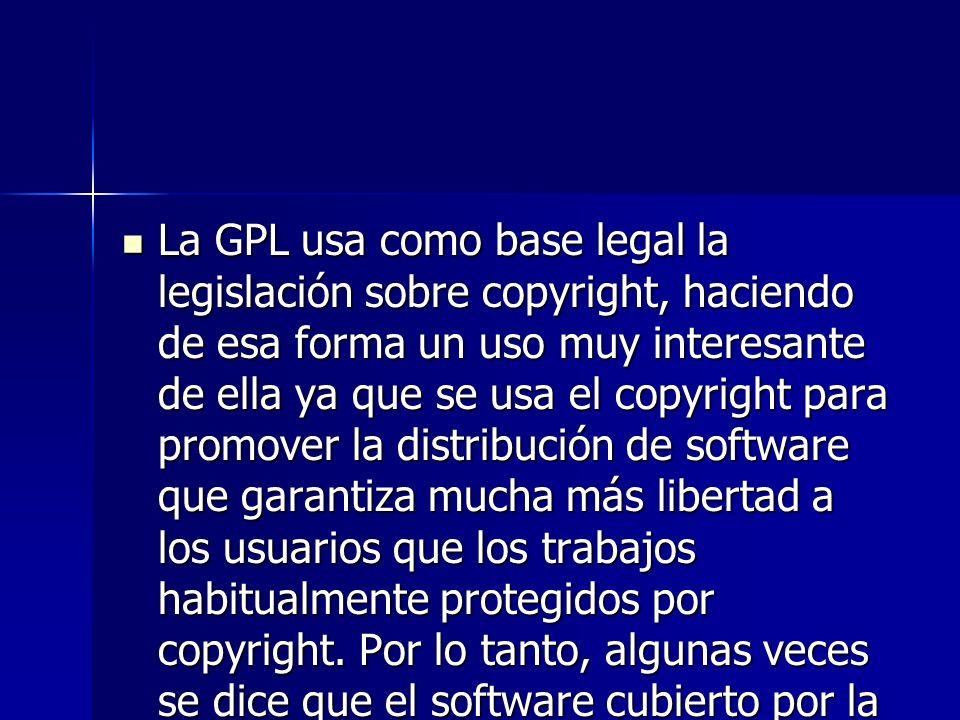La GPL usa como base legal la legislación sobre copyright, haciendo de esa forma un uso muy interesante de ella ya que se usa el copyright para promov