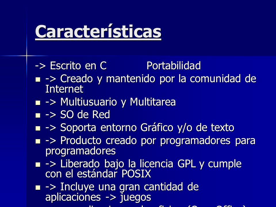 Características -> Escrito en C Portabilidad -> Creado y mantenido por la comunidad de Internet -> Creado y mantenido por la comunidad de Internet ->