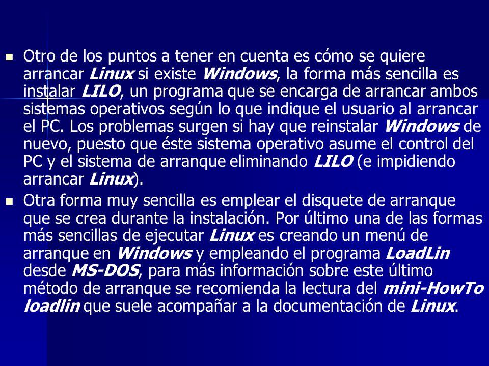 Otro de los puntos a tener en cuenta es cómo se quiere arrancar Linux si existe Windows, la forma más sencilla es instalar LILO, un programa que se en