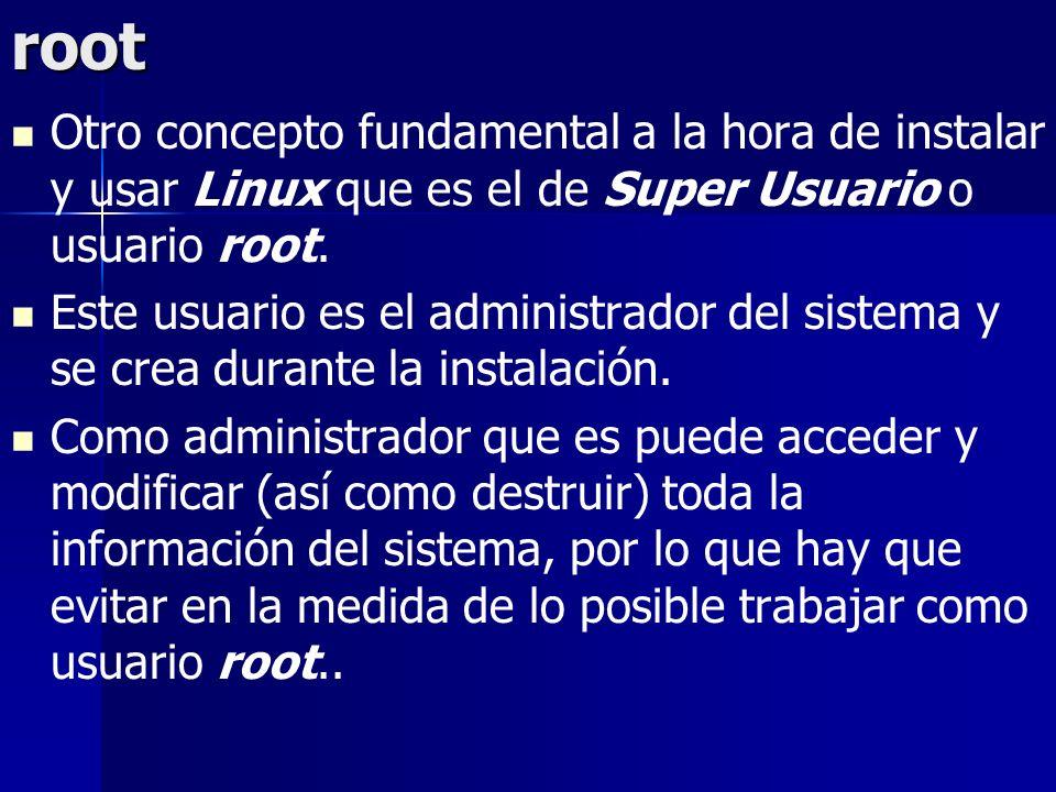 root Otro concepto fundamental a la hora de instalar y usar Linux que es el de Super Usuario o usuario root. Este usuario es el administrador del sist