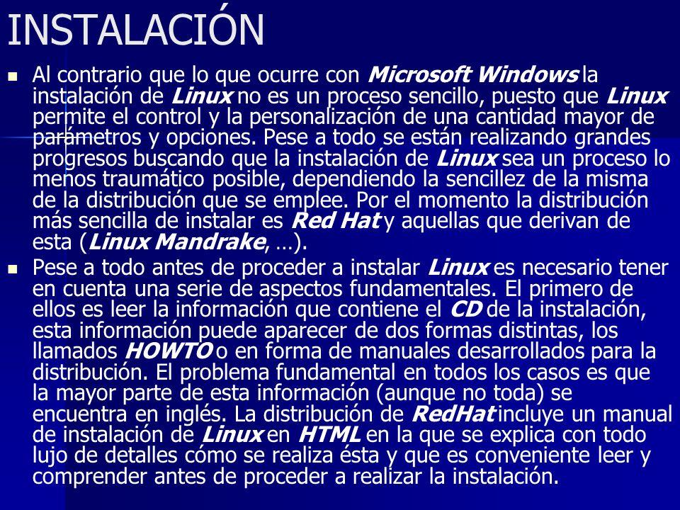 INSTALACIÓN Al contrario que lo que ocurre con Microsoft Windows la instalación de Linux no es un proceso sencillo, puesto que Linux permite el contro